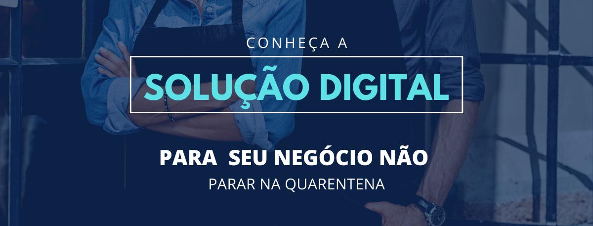 Conheça a Solução Digital para seu Negócio não parar na Quarentena