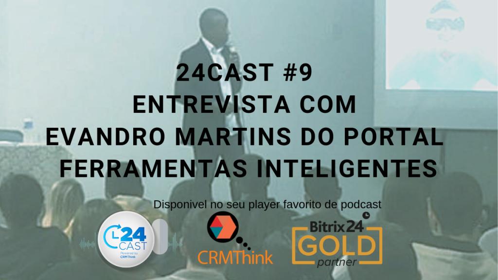 24Cast #9 - Entrevista com Evandro Martins do portal Ferramentas Inteligentes